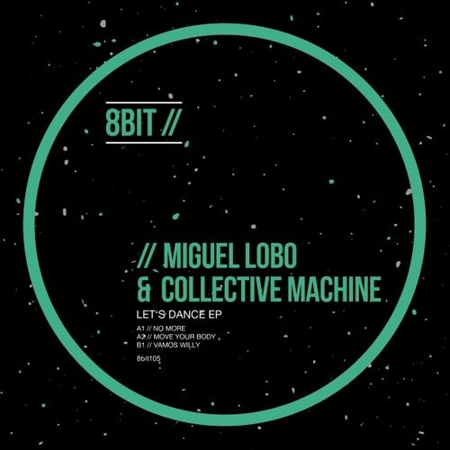 Miguel Lobo, Collective Machine – Let's Dance EP [8BIT105]
